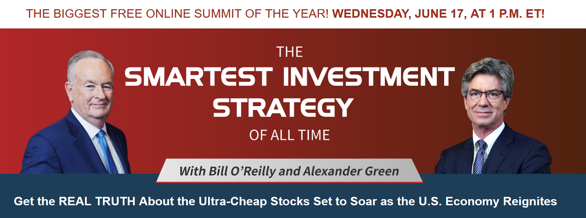 Join Bill O'Reilly and Alexander Green for The Smartest Investment Strategy of All Time Summit